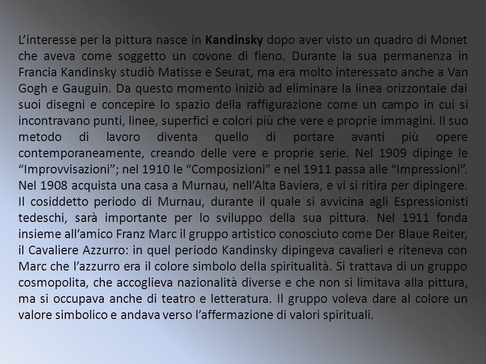 L'interesse per la pittura nasce in Kandinsky dopo aver visto un quadro di Monet che aveva come soggetto un covone di fieno.