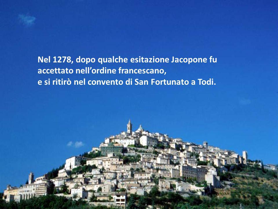 Nel 1278, dopo qualche esitazione Jacopone fu accettato nell'ordine francescano,