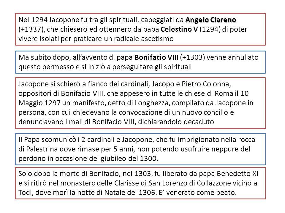 Nel 1294 Jacopone fu tra gli spirituali, capeggiati da Angelo Clareno (+1337), che chiesero ed ottennero da papa Celestino V (1294) di poter vivere isolati per praticare un radicale ascetismo