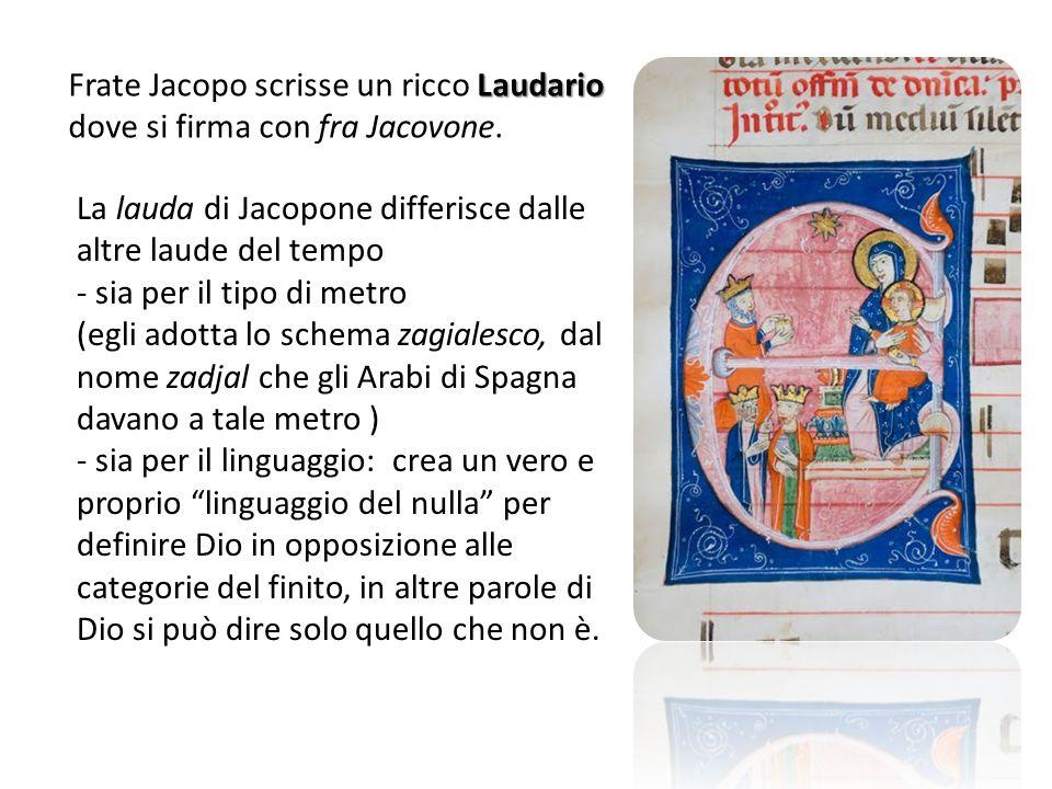 Frate Jacopo scrisse un ricco Laudario dove si firma con fra Jacovone.