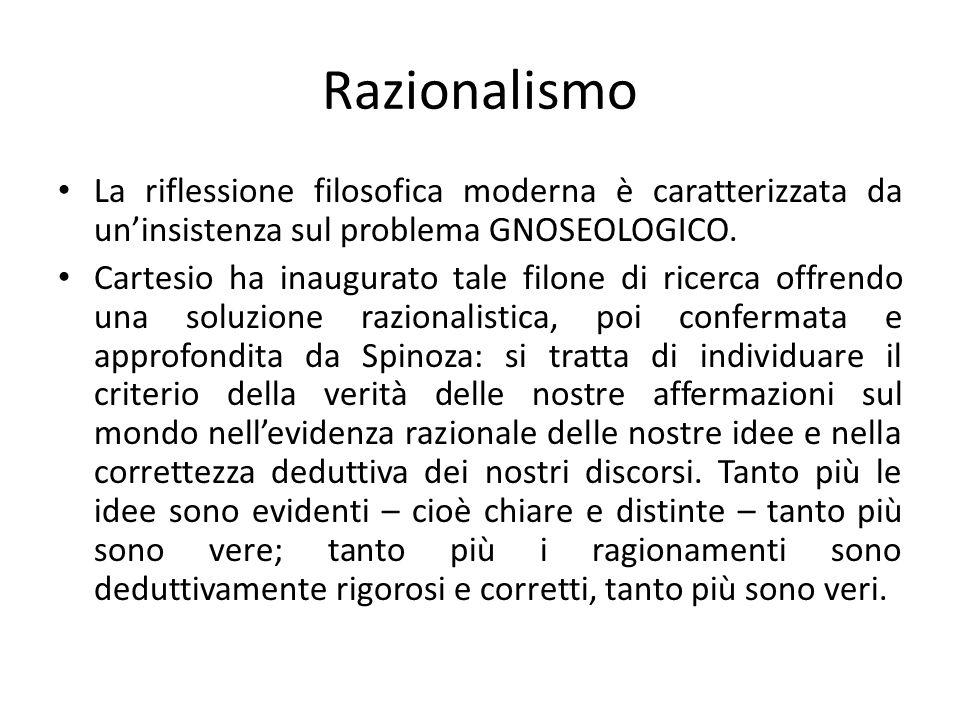 Razionalismo La riflessione filosofica moderna è caratterizzata da un'insistenza sul problema GNOSEOLOGICO.