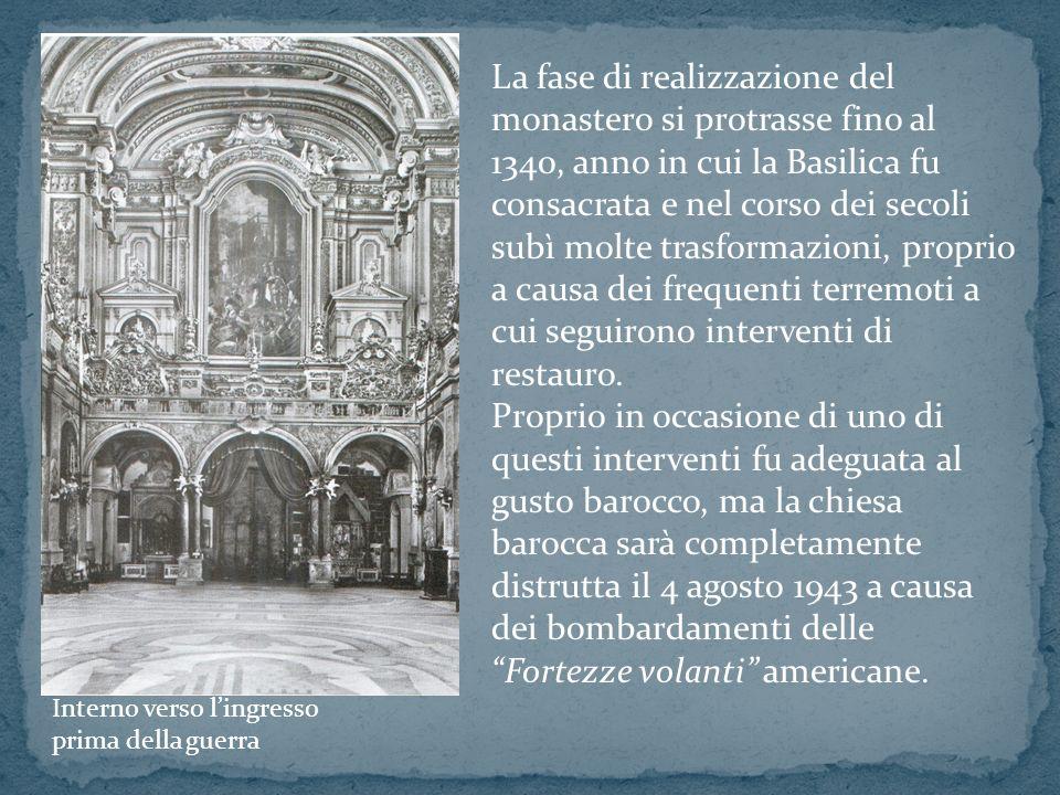La fase di realizzazione del monastero si protrasse fino al 1340, anno in cui la Basilica fu consacrata e nel corso dei secoli subì molte trasformazioni, proprio a causa dei frequenti terremoti a cui seguirono interventi di restauro.