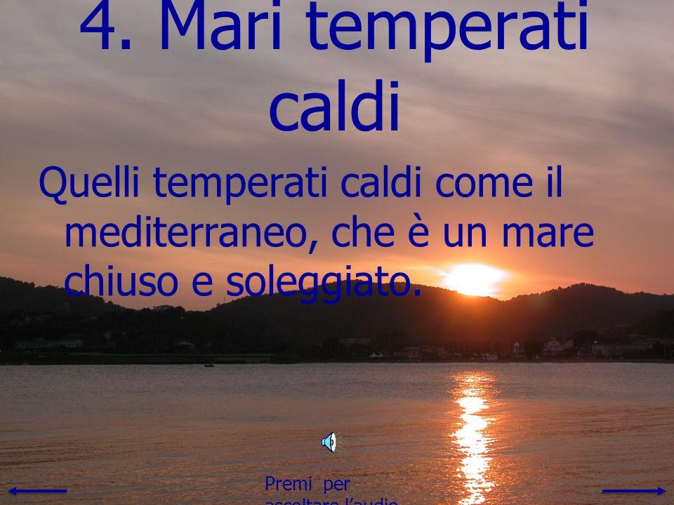 4. Mari temperati caldi Quelli temperati caldi come il mediterraneo, che è un mare chiuso e soleggiato.