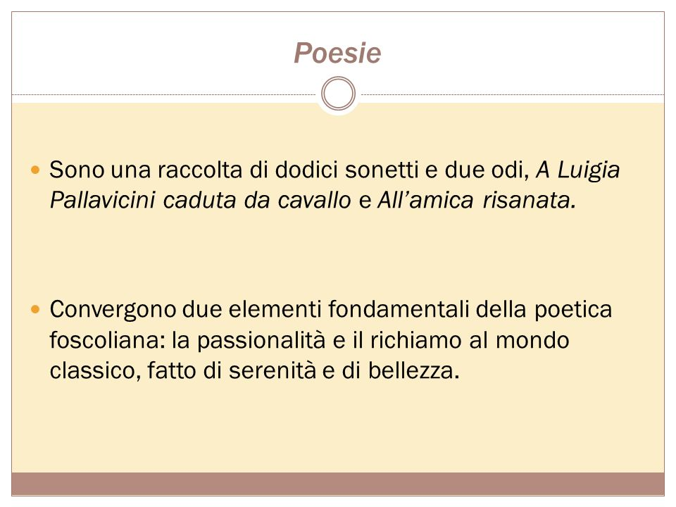 Poesie Sono una raccolta di dodici sonetti e due odi, A Luigia Pallavicini caduta da cavallo e All'amica risanata.