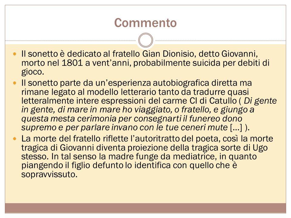 Commento Il sonetto è dedicato al fratello Gian Dionisio, detto Giovanni, morto nel 1801 a vent'anni, probabilmente suicida per debiti di gioco.