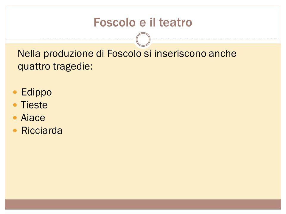 Foscolo e il teatro quattro tragedie: Edippo Tieste Aiace Ricciarda