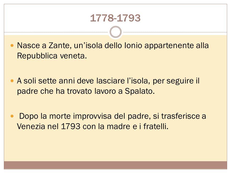 1778-1793 Nasce a Zante, un'isola dello Ionio appartenente alla Repubblica veneta.