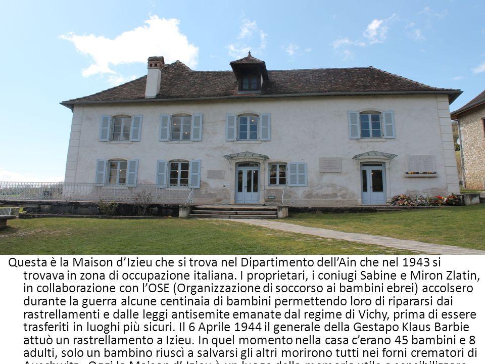 Questa è la Maison d'Izieu che si trova nel Dipartimento dell'Ain che nel 1943 si trovava in zona di occupazione italiana.