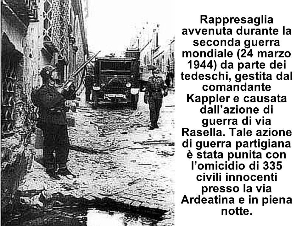 Rappresaglia avvenuta durante la seconda guerra mondiale (24 marzo 1944) da parte dei tedeschi, gestita dal comandante Kappler e causata dall'azione di guerra di via Rasella.