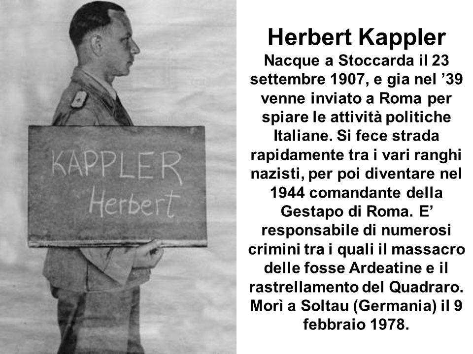 Herbert Kappler Nacque a Stoccarda il 23 settembre 1907, e gia nel '39 venne inviato a Roma per spiare le attività politiche Italiane.