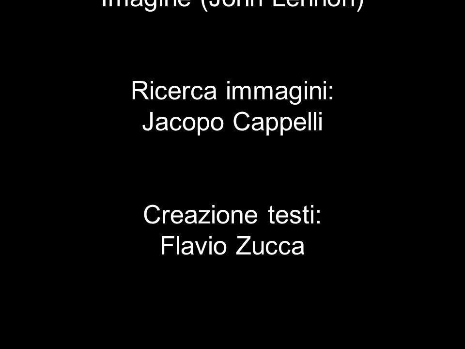 Realizzato da: Flavio Zucca e Jacopo Cappelli IIIE (2011/2012) Colonna sonora: Imagine (John Lennon) Ricerca immagini: Jacopo Cappelli Creazione testi: Flavio Zucca