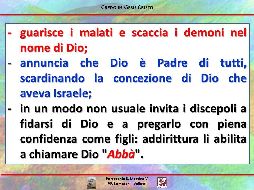 - guarisce i malati e scaccia i demoni nel nome di Dio;