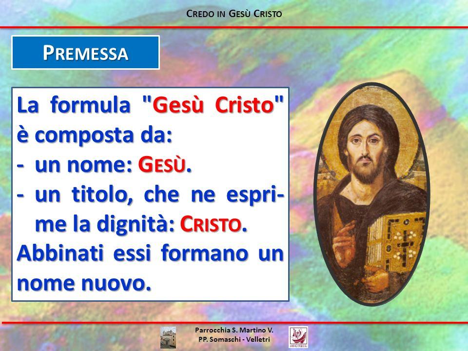 La formula Gesù Cristo è composta da: - un nome: Gesù.