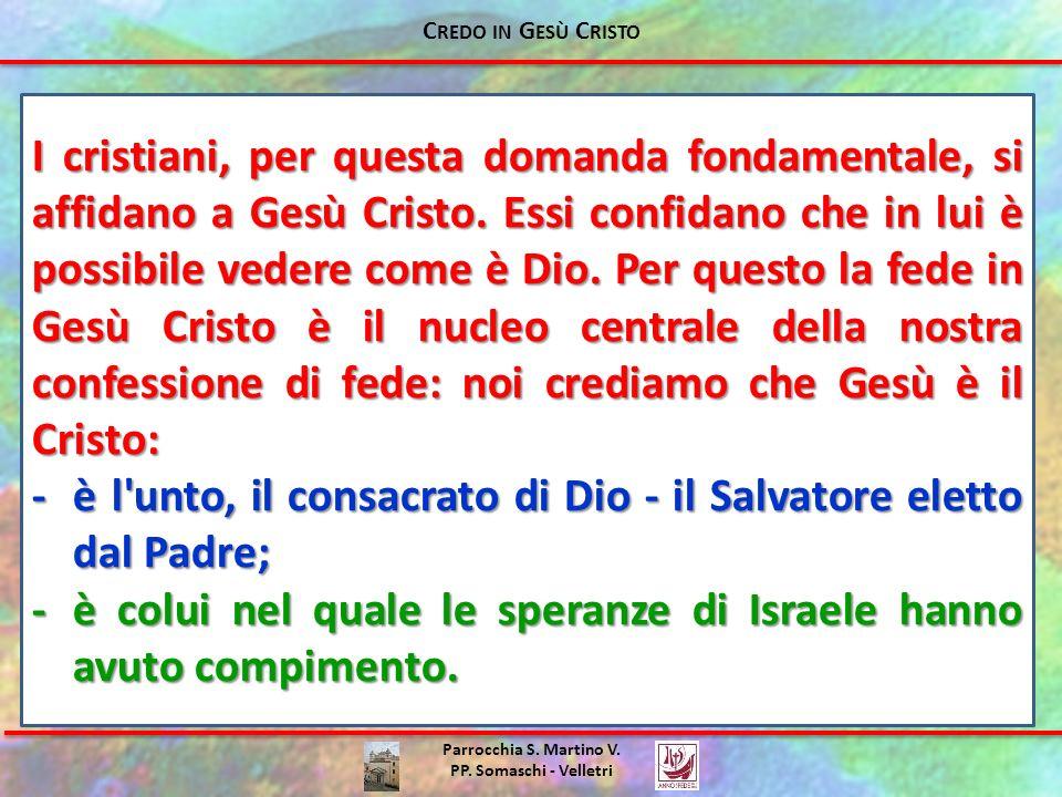 - è l unto, il consacrato di Dio - il Salvatore eletto dal Padre;