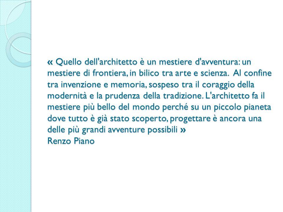 « Quello dell architetto è un mestiere d avventura: un mestiere di frontiera, in bilico tra arte e scienza.