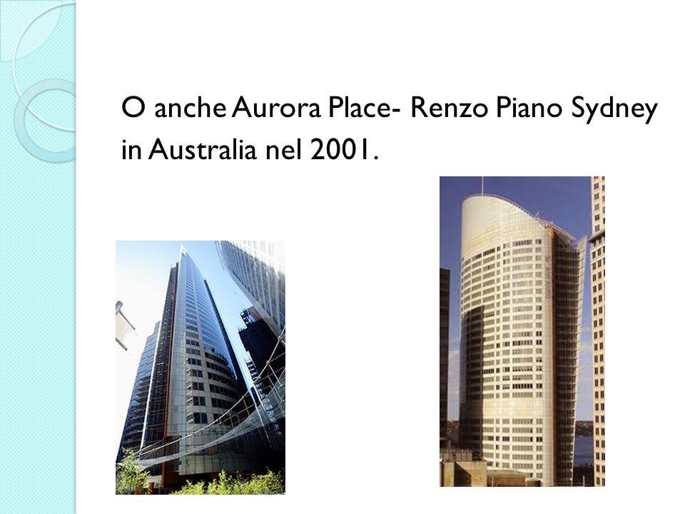 O anche Aurora Place- Renzo Piano Sydney in Australia nel 2001.