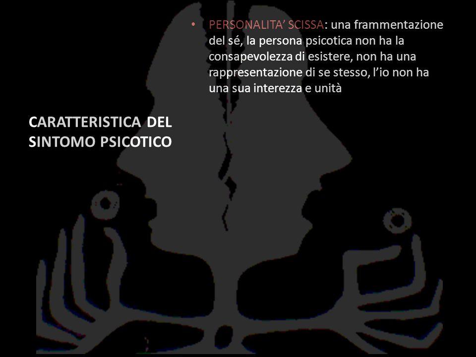 CARATTERISTICA DEL SINTOMO PSICOTICO