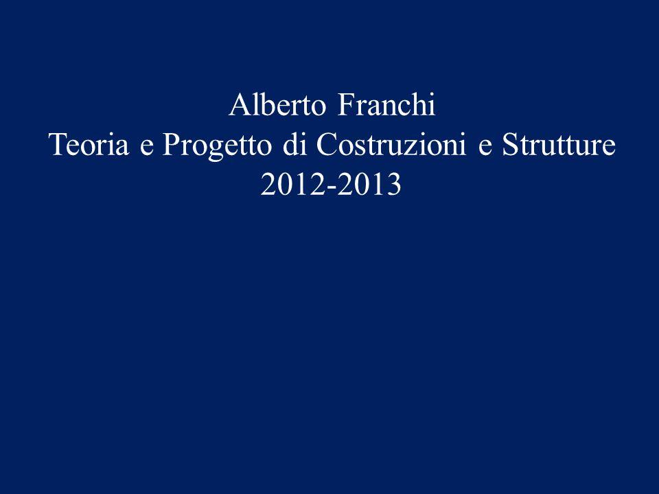 Alberto Franchi Teoria e Progetto di Costruzioni e Strutture 2012-2013