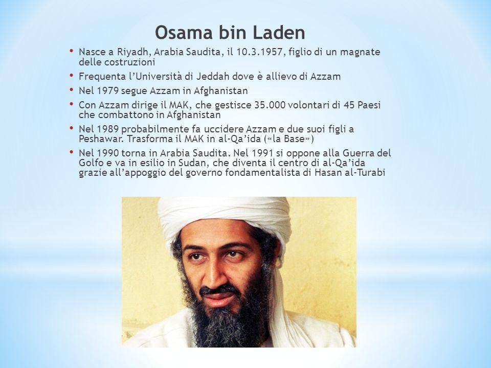 Osama bin Laden Nasce a Riyadh, Arabia Saudita, il 10.3.1957, figlio di un magnate delle costruzioni.