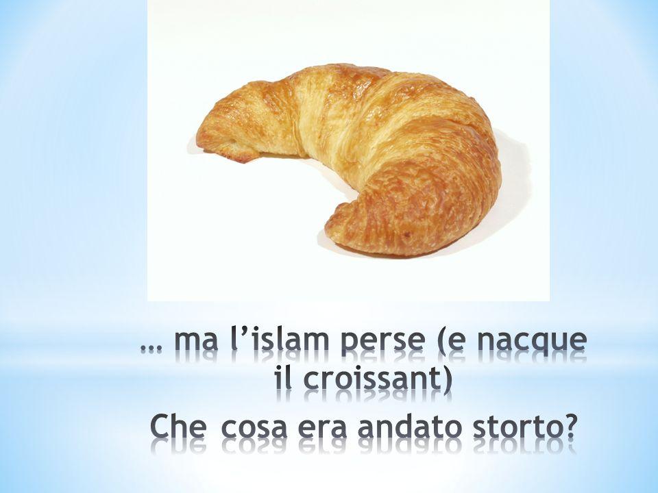 … ma l'islam perse (e nacque il croissant) Che cosa era andato storto