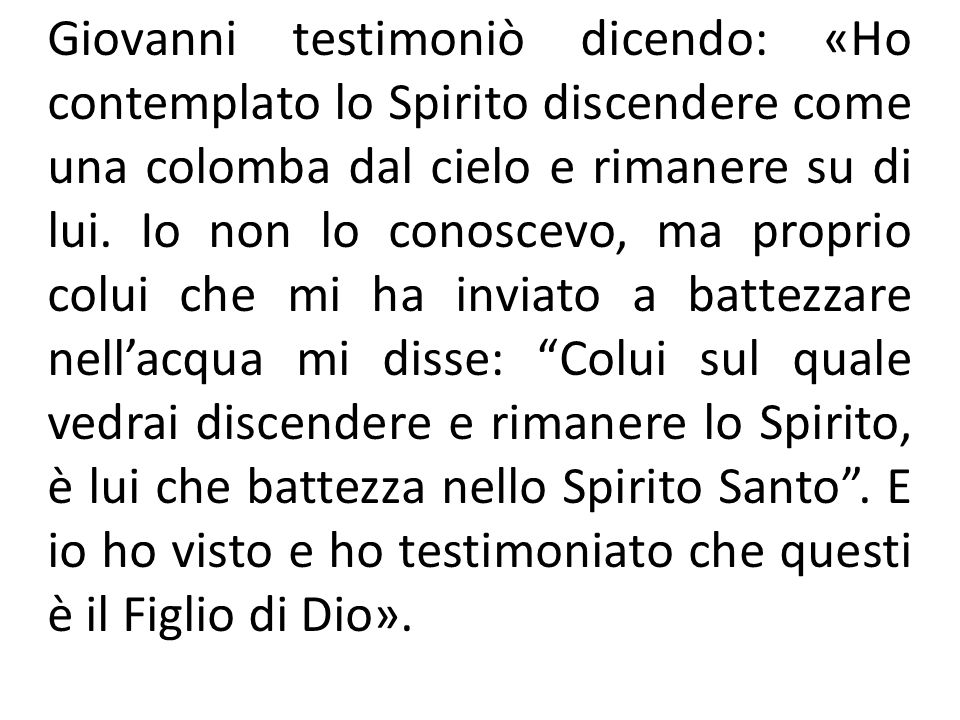 Giovanni testimoniò dicendo: «Ho contemplato lo Spirito discendere come una colomba dal cielo e rimanere su di lui.