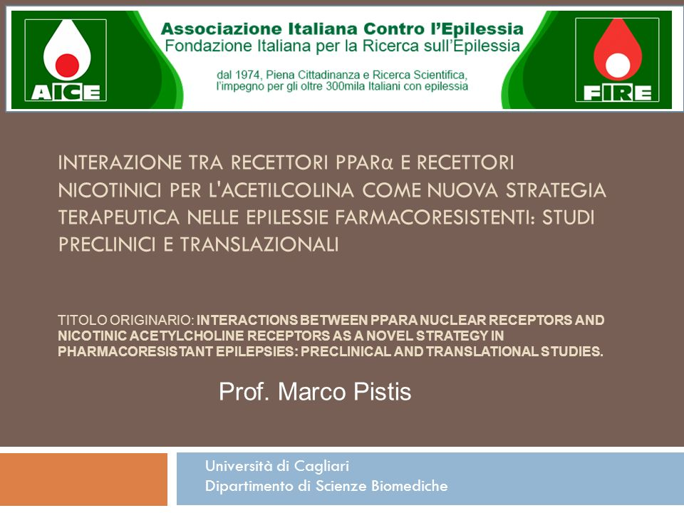 Interazione tra recettori PPARα e recettori nicotinici per l acetilcolina come nuova strategia terapeutica nelle epilessie farmacoresistenti: studi preclinici e translazionali Titolo originario: Interactions between PPARα nuclear receptors and nicotinic acetylcholine receptors as a novel strategy in pharmacoresistant epilepsies: preclinical and translational studies.