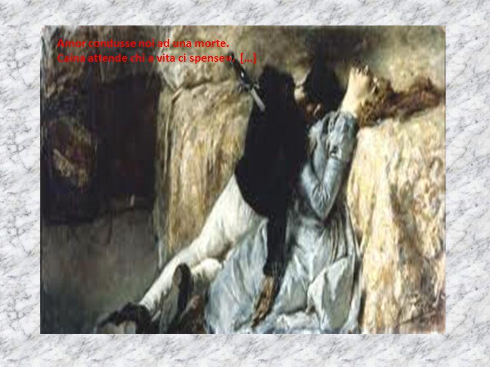 Amor condusse noi ad una morte. Caina attende chi a vita ci spense»