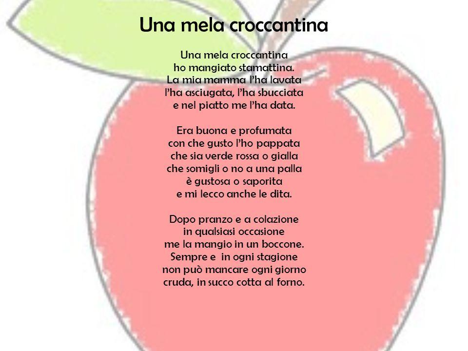 Una mela croccantina ho mangiato stamattina. La mia mamma l'ha lavata