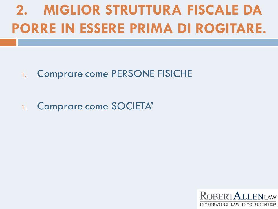 2. MIGLIOR STRUTTURA FISCALE DA PORRE IN ESSERE PRIMA DI ROGITARE.