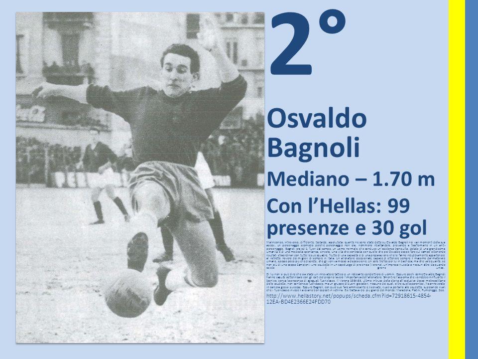 2° Osvaldo Bagnoli Mediano – 1.70 m Con l'Hellas: 99 presenze e 30 gol