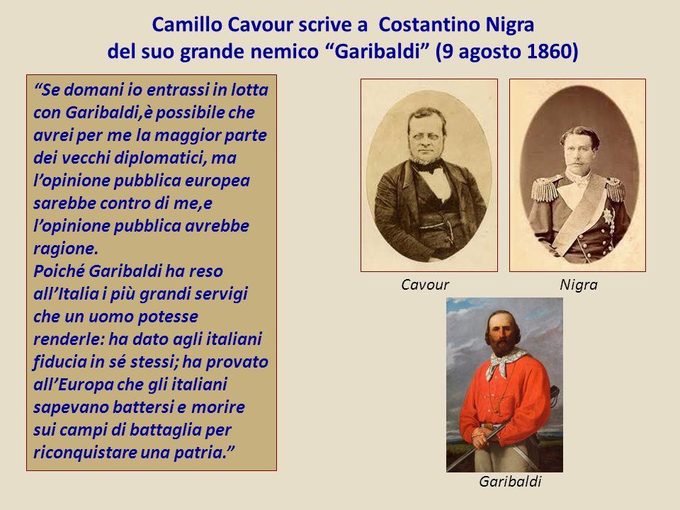 Camillo Cavour scrive a Costantino Nigra del suo grande nemico Garibaldi (9 agosto 1860)