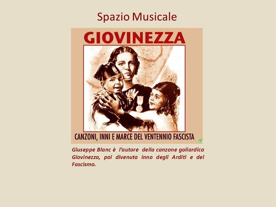 Spazio Musicale Giuseppe Blanc è l'autore della canzone goliardica Giovinezza, poi divenuta inno degli Arditi e del Fascismo.
