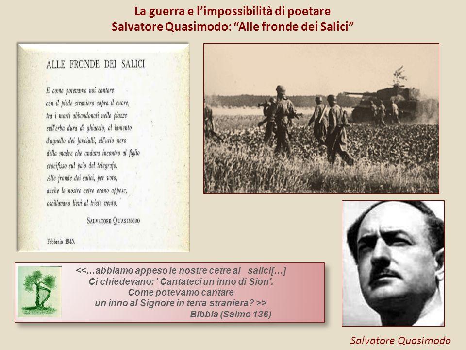 La guerra e l'impossibilità di poetare Salvatore Quasimodo: Alle fronde dei Salici