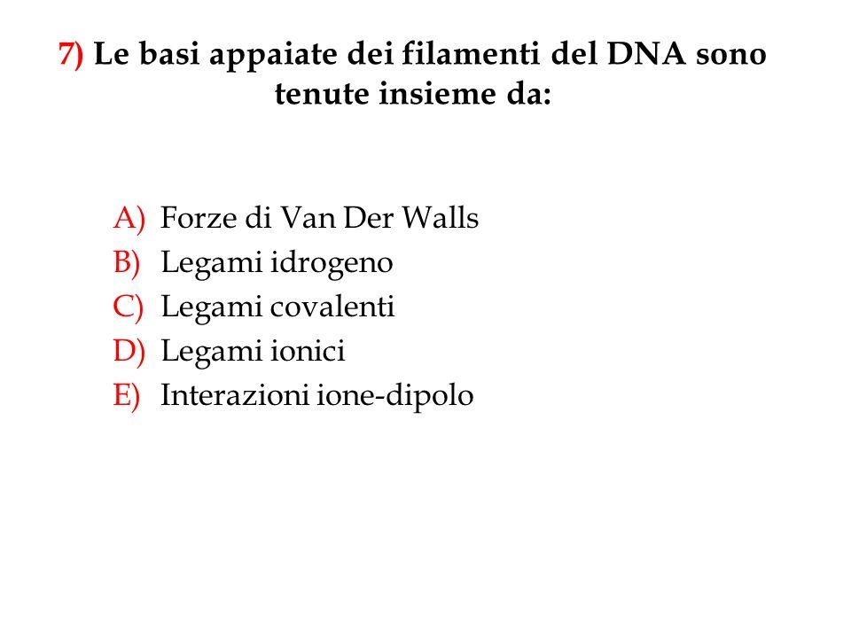 7) Le basi appaiate dei filamenti del DNA sono tenute insieme da: