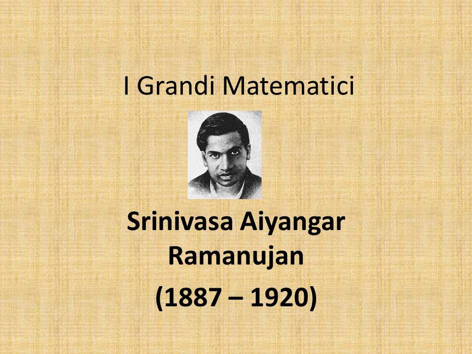 Srinivasa Aiyangar Ramanujan (1887 – 1920)