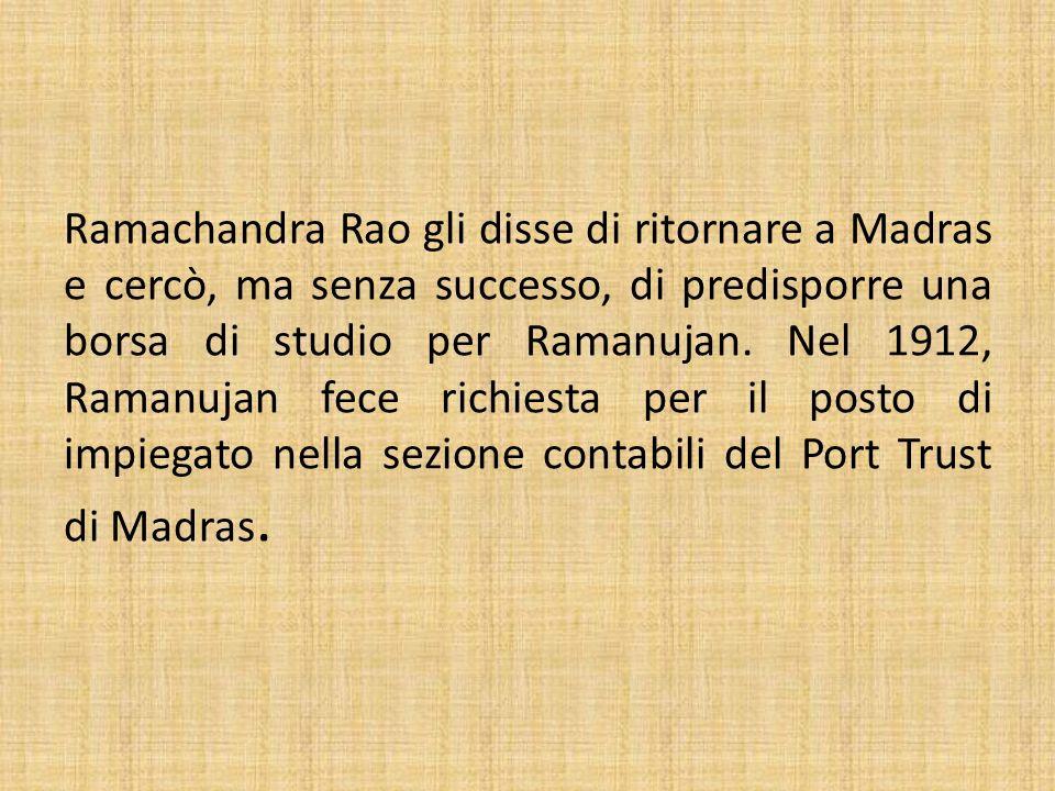 Ramachandra Rao gli disse di ritornare a Madras e cercò, ma senza successo, di predisporre una borsa di studio per Ramanujan.
