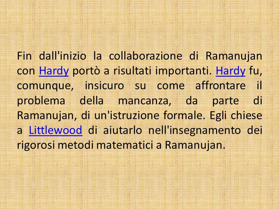 Fin dall inizio la collaborazione di Ramanujan con Hardy portò a risultati importanti.