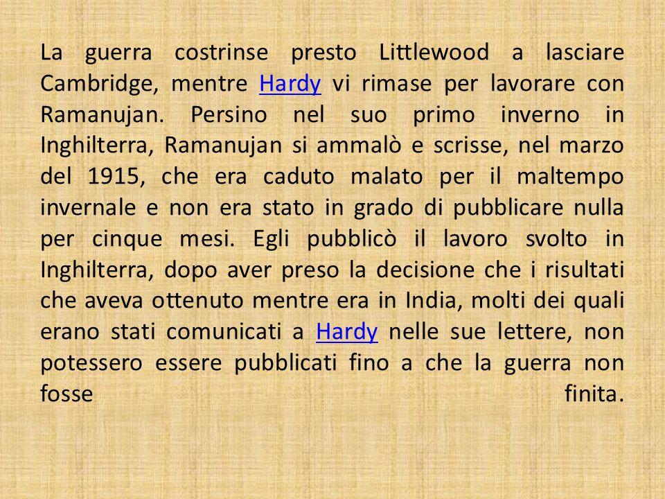 La guerra costrinse presto Littlewood a lasciare Cambridge, mentre Hardy vi rimase per lavorare con Ramanujan.