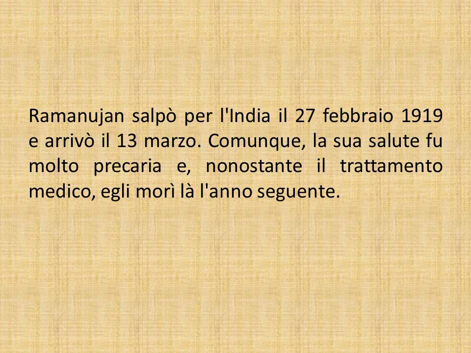 Ramanujan salpò per l India il 27 febbraio 1919 e arrivò il 13 marzo