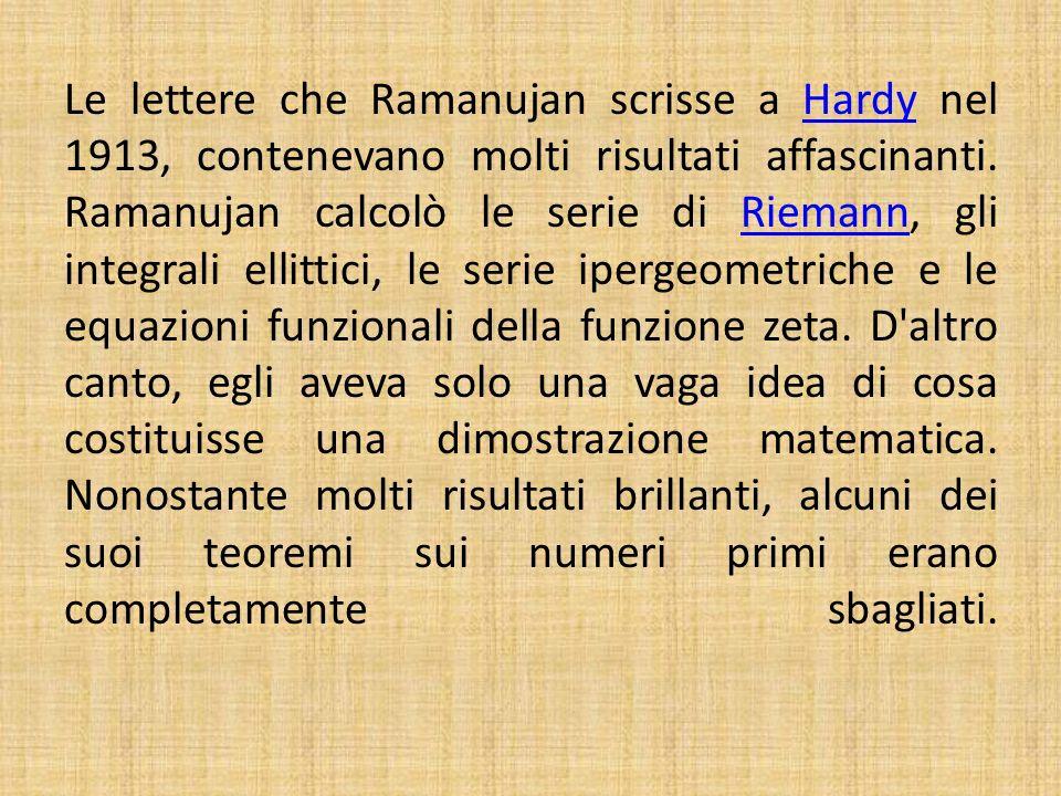 Le lettere che Ramanujan scrisse a Hardy nel 1913, contenevano molti risultati affascinanti.