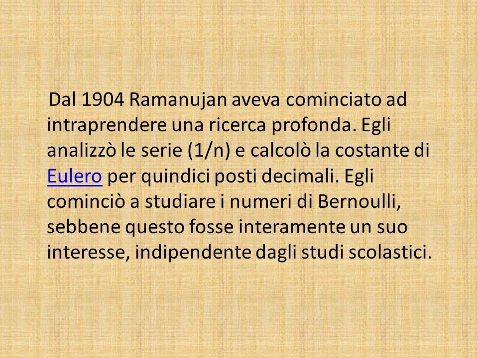 Dal 1904 Ramanujan aveva cominciato ad intraprendere una ricerca profonda.