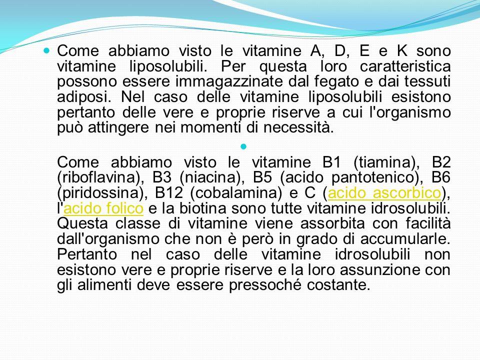 Come abbiamo visto le vitamine A, D, E e K sono vitamine liposolubili