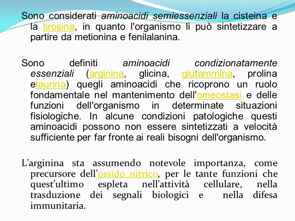 Sono considerati aminoacidi semiessenziali la cisteina e la tirosina, in quanto l organismo li può sintetizzare a partire da metionina e fenilalanina.