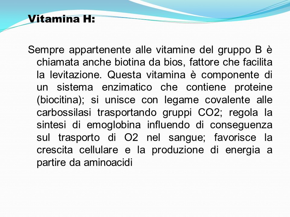 Vitamina H: Sempre appartenente alle vitamine del gruppo B è chiamata anche biotina da bios, fattore che facilita la levitazione.