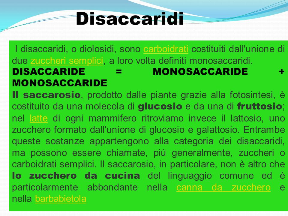 Disaccaridi I disaccaridi, o diolosidi, sono carboidrati costituiti dall unione di due zuccheri semplici, a loro volta definiti monosaccaridi.