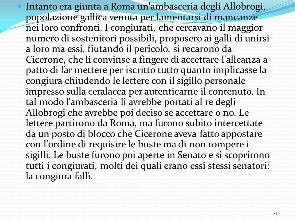 Intanto era giunta a Roma un ambasceria degli Allobrogi, popolazione gallica venuta per lamentarsi di mancanze nei loro confronti.