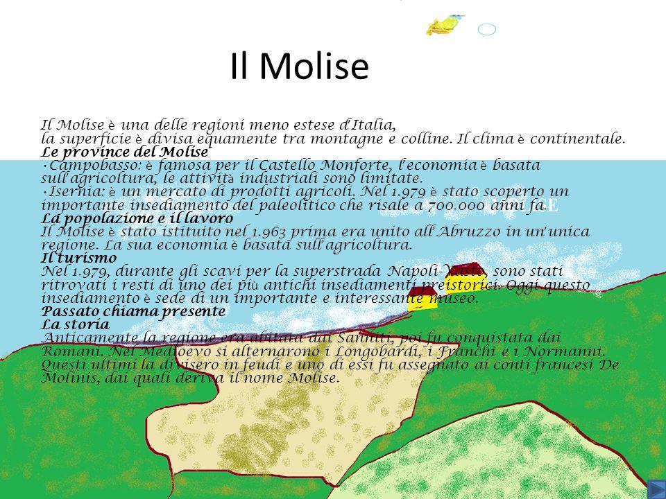 Il Molise Il Molise è una delle regioni meno estese d'Italia,