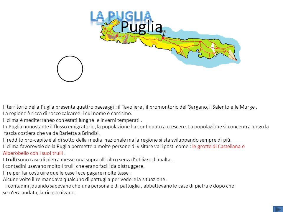 la pugliaPuglia. Il territorio della Puglia presenta quattro paesaggi : il Tavoliere , il promontorio del Gargano, il Salento e le Murge .