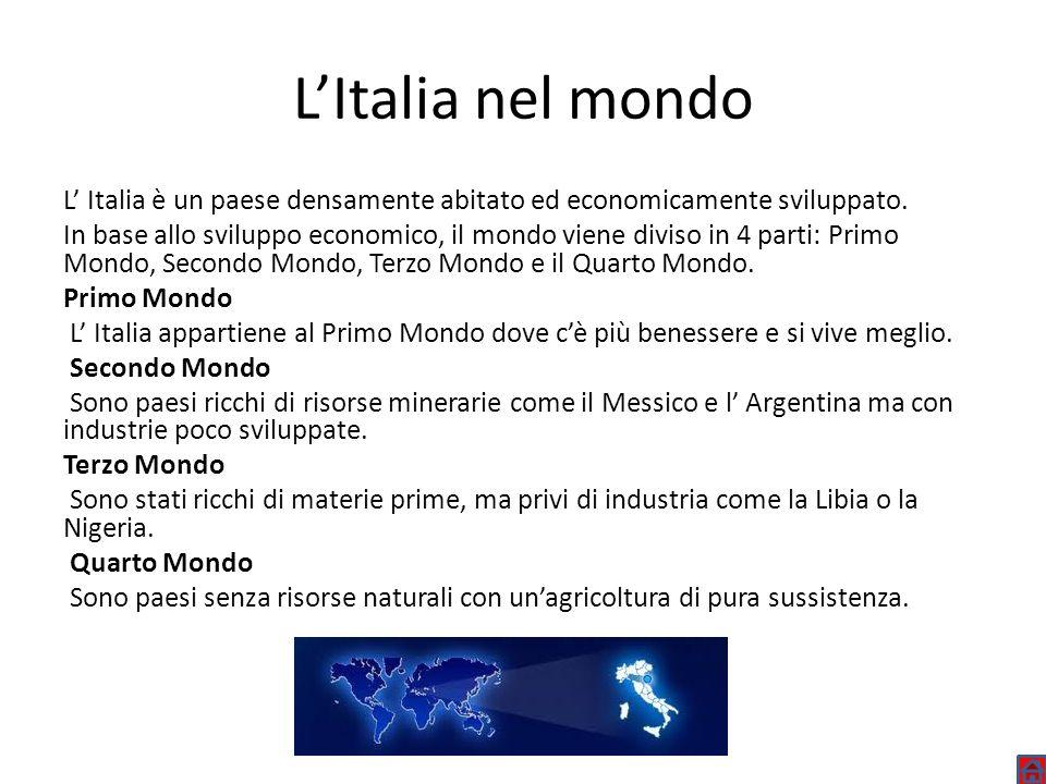 L'Italia nel mondoL' Italia è un paese densamente abitato ed economicamente sviluppato.