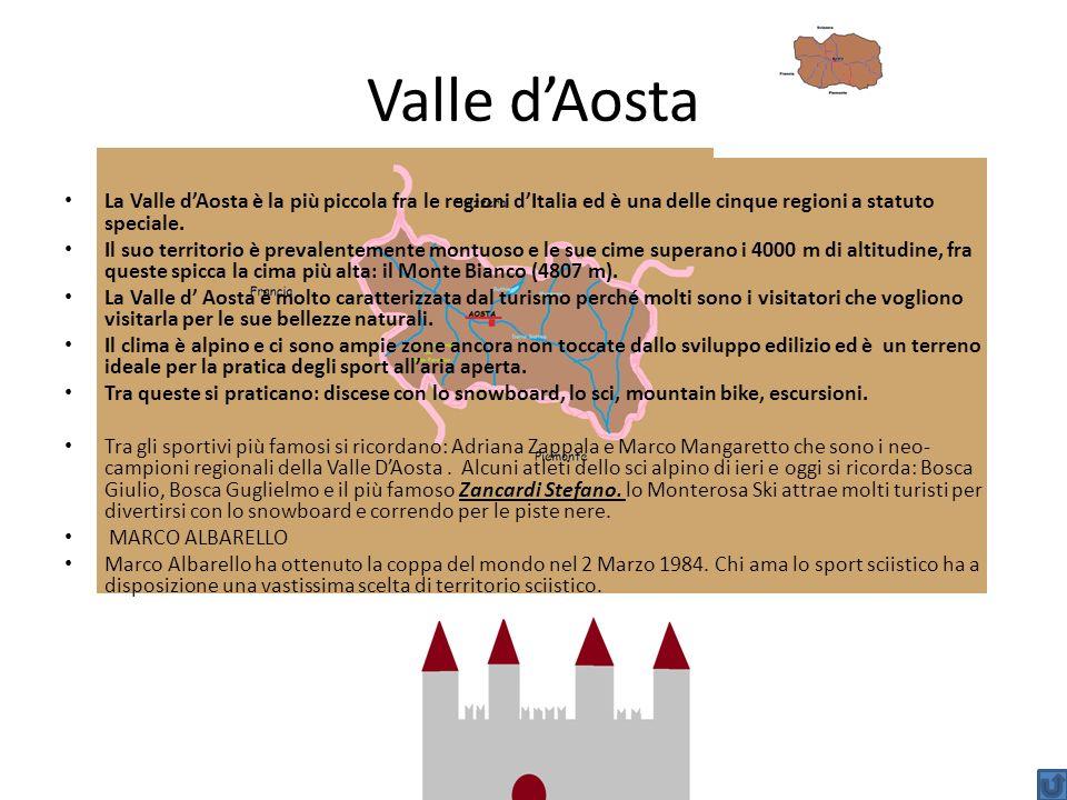 Valle d'Aosta La Valle d'Aosta è la più piccola fra le regioni d'Italia ed è una delle cinque regioni a statuto speciale.
